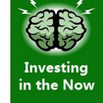 Investing: The Incredible Power Of Staying In The Now